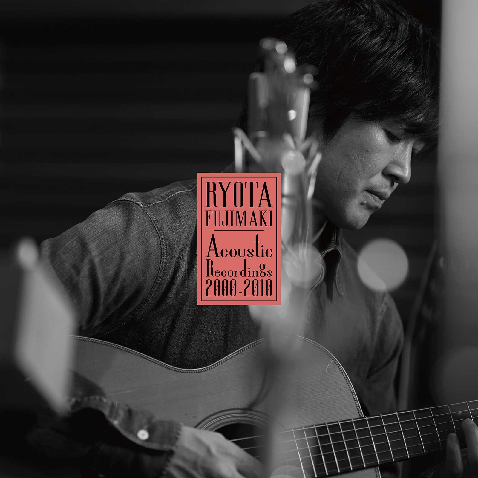 「RYOTA FUJIMAKI Acoustic Recordings 2000-2010」